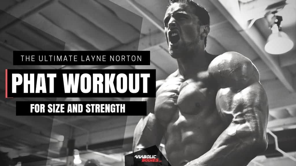 The Ultimate Layne Norton PHAT Workout To Gain Size and Strength