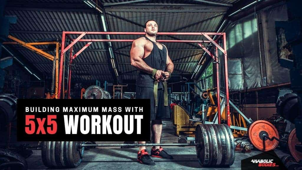 Building Maximum Mass With 5x5 Workout – Anabolic Bodies